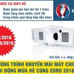Khuyến mãi máy chiếu sôi động mùa hè cùng Euro năm 2016