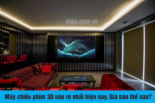 Máy chiếu phim 3D nào rẻ nhất hiện nay, Giá bán thế nào?