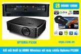 Kết nối thiết bị HDMI Wireless với máy chiếu Optoma PS368