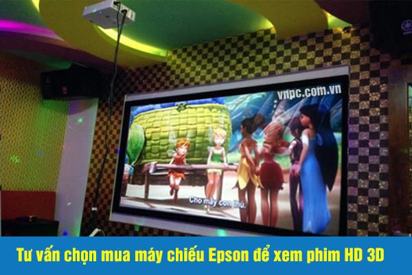 Tư vấn chọn mua máy chiếu Epson để xem phim HD 3D