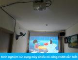 Kinh nghiệm sử dụng máy chiếu có cổng HDMI cần biết