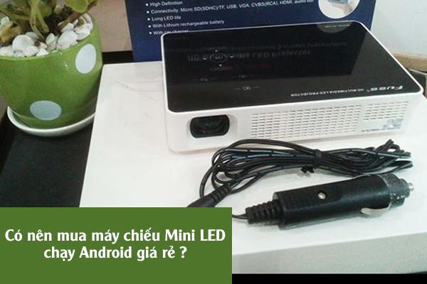 Có nên mua máy chiếu LED chạy Android giá rẻ hiện nay?