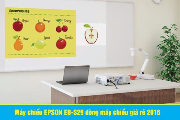 Máy chiếu EPSON EB-S29 dòng máy chiếu giá rẻ 2016