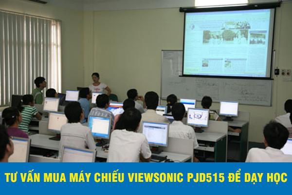 Tư vấn mua máy chiếu ViewSonic PJD515 để dạy học