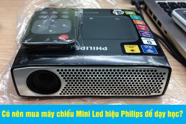 Có nên mua máy chiếu Mini Led hiệu Philips để dạy học?