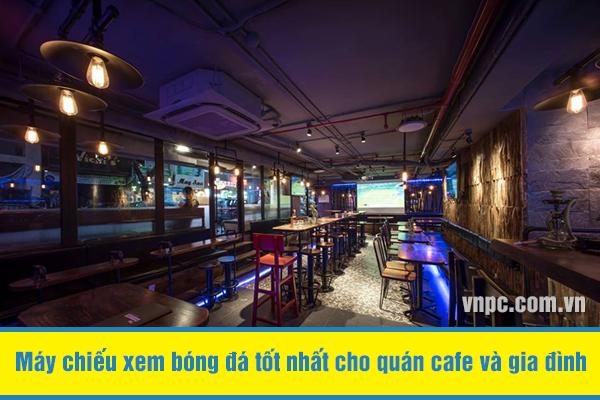 Máy chiếu xem bóng đá tốt nhất cho quán cafe và gia đình